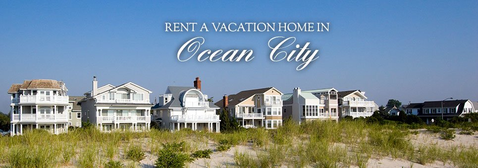 Rent a Vacation Home in Ocean City New Jersey
